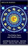 Astrological Signs and Health Issues : The Zodiac Signs and Health Issues