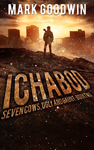 Ichabod: A Post-Apocalyptic EMP-Survival Thriller (Seven Cows, Ugly and Gaunt Book 2) by [Goodwin, Mark]