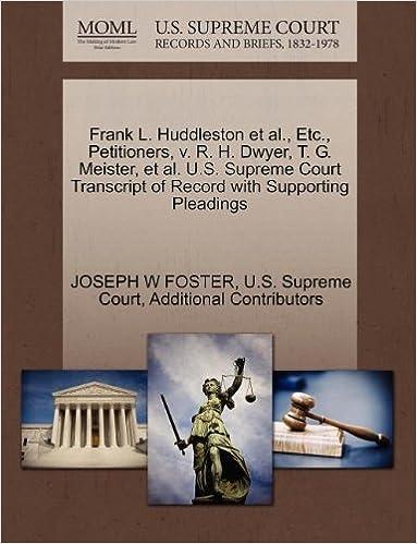 Ebook ilmaiseksi ladattavaksi Frank L. Huddleston et al., Etc., Petitioners, v. R. H. Dwyer, T. G. Meister, et al. U.S. Supreme Court Transcript of Record with Supporting Pleadings MOBI