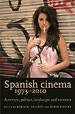 Spanish Cinema 1973-2010: Auteurism, Politics, Landscape and Memory
