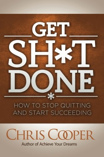 Get Sh*t Done: How to Stop Quitting and Start Succeeding (Sh-store)