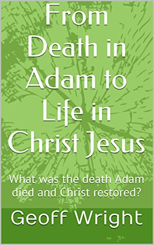 From Death in Adam to Life in Christ Jesus: What was the death Adam died and Christ restored? ()
