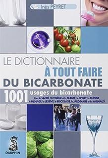 Le dictionnaire à tout faire du bicarbonate : 1.001 usages du bicarbonate, Peyret, Inès