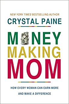 Money-Making Mom: How Every Woman Can Earn More and Make a Difference by [Paine, Crystal]