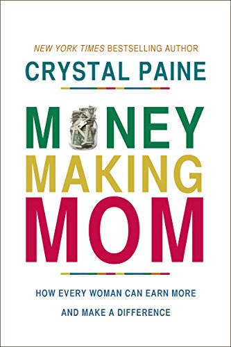 Money-Making Mom: How Every Woman Can Earn More and Make a Difference (Paine Crystal)