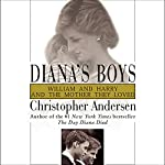 Diana's Boys: William and Harry and the Mother They Loved | Christopher Andersen