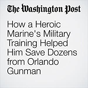 How a Heroic Marine's Military Training Helped Him Save Dozens from Orlando Gunman