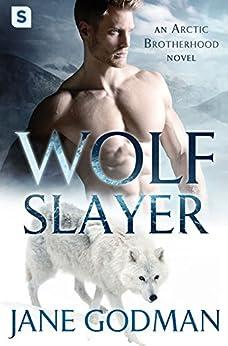 Wolf Slayer: A Shifter Romance (Arctic Brotherhood, Book 4) by [Godman, Jane]