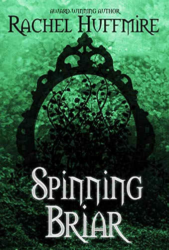 Spinning Briar (Mirror Chronicles Book 2) by [Huffmire, Rachel]