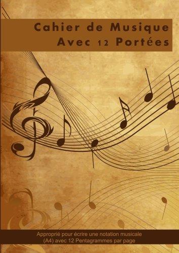 Cahier de Musique Avec 12 Portees: Approprié pour écrire une notation musicale (A4) avec 12 Pentagrammes par page (French Edition)