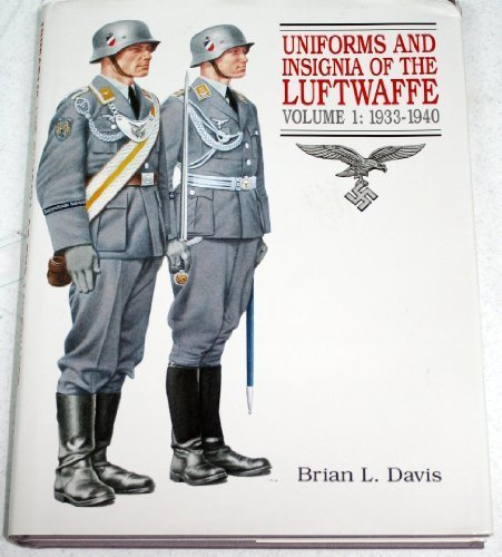 Uniforms and Insignia of the Luftwaffe: 1933-1940 (Vol 1 : 1933-1940)