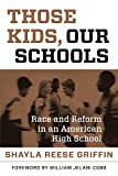 Those Kids, Our Schools : Race and Reform in an American High School, Griffin, Shayla Reese, 1612507662