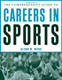The Comprehensive Guide to Careers in Sports 1st Edition