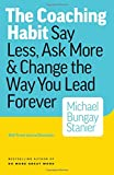 img - for The Coaching Habit: Say Less, Ask More & Change the Way You Lead Forever book / textbook / text book
