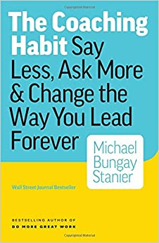 Book The Coaching Habit: Say Less, Ask More & Change the Way Your Lead Forever
