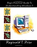 Reg's Practical Guide to Understanding Windows 7, Reginald Prior, 1453861319