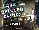 Why Unicorn Drinks, C. W. Moss, 0062227130