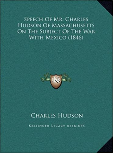 Speech of Mr. Charles Hudson of Massachusetts on the Subject of the War with Mexico (1846)