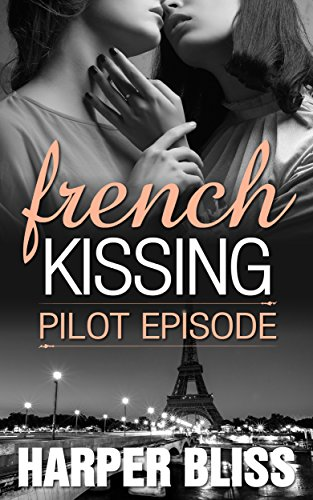 French Kissing: Pilot Episode by Harper Bliss