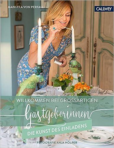 Willkommen bei großartigen Gastgeberinnen: Die Kunst des Einladens ...
