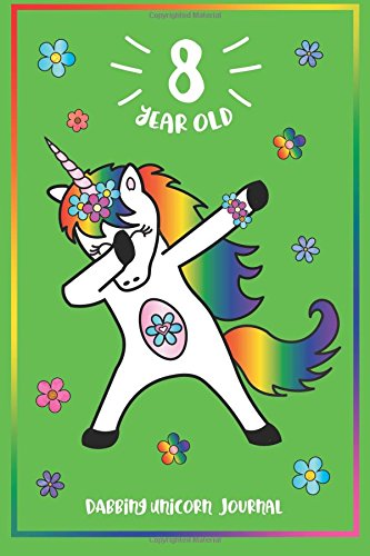 Read Online 8 Year Old Dabbing Unicorn Journal: for 8 year old girl, Cute Happy Birthday Write & Doodle, Draw, Dab Unicorn Journal Notebook for Kids, Birthday ... Pages 8th Year Old Birthday Diary for Girls! ebook