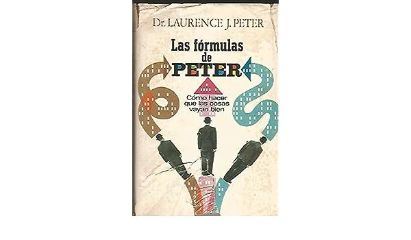 LAS FORMULAS DE PETER - Como Hacer Que Las Cosas Vayan Bien: Dr. Laurence J. Peter: Amazon.com: Books