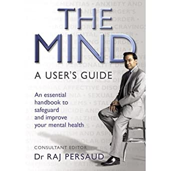 Dr Raj Persaud - 'The New Mind - The Latest Users Guide'