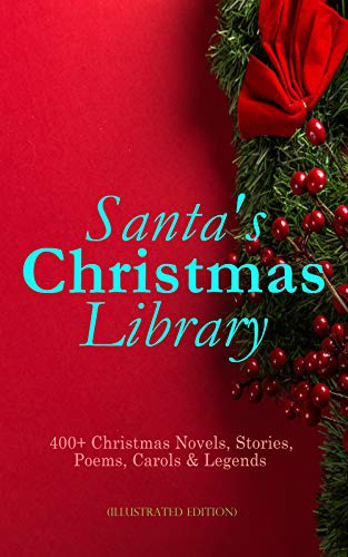 Santa Fe Crane - Santa's Christmas Library: 400+ Christmas Novels, Stories, Poems, Carols & Legends (Illustrated Edition): The Gift of the Magi, A Christmas Carol, Silent ... Little Women, The Tale of Peter Rabbit...