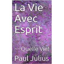 La Vie Avec Esprit: ~~Quelle Vie! (French Edition)