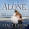 You're Not Alone Audiobook by Stacy Eaton Narrated by Maria Marquis
