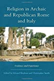 Religion in Archaic and Republican Rome, Edward Bispham and Christopher John Smith, 1579583253