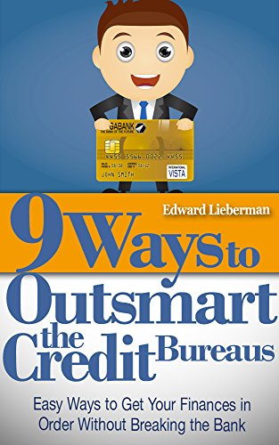 9 Ways to Outsmart  the Credit Bureaus: Easy Ways to Get Your Finances in Order Without Breaking the Bank (How To Fix Your Credit, Credit Repair, Debt Free) by [Lieberman, Edward]