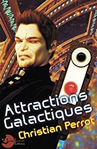 Attractions Galactiques par Christian Perrot