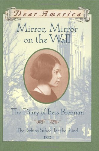 Mirror, Mirror on the Wall: The Diary of Bess Brennan, The Perkins School for the Blind, 1932 (Dear America Series) (Mirrors Walls)