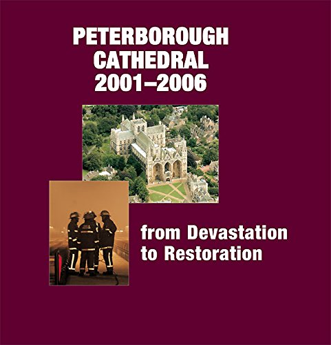 Peterborough Cathedral 2001-2006: From Devastation to Restoration: From Devastation to Restorations por Michael Bunker,Paul Binski