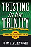 TRUSTING in the TRINITY: Compass Psychotheology Applied, Dan & Kate Montgomery, 0557055792