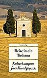 Reise in die Toskana: Kulturkompass fürs Handgepäck (Unionsverlag Taschenbücher, Band 474)