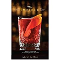 The Imbible: A Cocktail Guide for Beginning and Home Bartenders