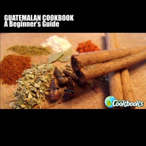 Guatemalan Cookbook by Rachel Pambrun