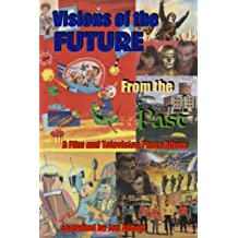 Visions of the Future from the Past: A Film and Television Photo Album: Hanna-Barbera, Gerry Anderson, Irwin Allen, many more