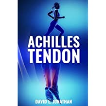 Achilles Tendon - Practical Advice on Treatment, Causes and Remedies