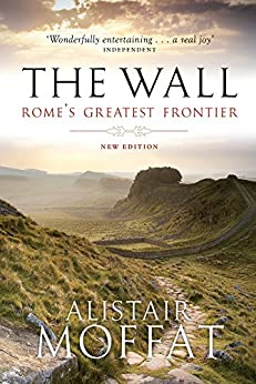 The Wall: Rome's Greatest Frontier by [Moffat, Alistair]