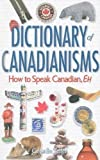 img - for Dictionary of Canadianisms: How to Speak Canadian, Eh book / textbook / text book