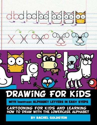 Drawing for Kids With lowercase Alphabet Letters in Easy Steps: Cartooning for Kids and and Learning How to Draw with the Lowercase Alphabet (Volume 6)