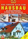 Das große Buch vom Hausbau - Das aktuelle Standardwerk für Neubau, Umbau und Sanierung