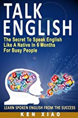 Talk English: The Secret To Speak English Like A Native In 6 Months For Busy People Paperback