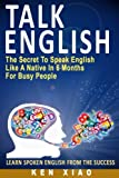 Talk English: The Secret To Speak English Like A