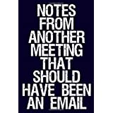 Notes From Another Meeting That Should Have Been An Email: Funny Coworker Notebook (Sarcastic Office Journal)