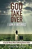 God, Take Over;  I Am Finished