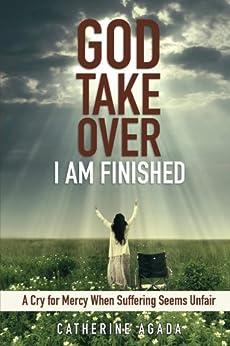 God, Take Over;  I Am Finished by [Agada, Catherine]